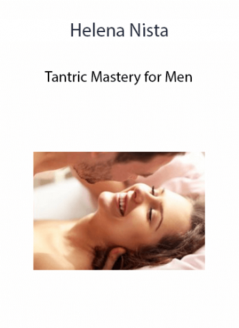 Helena Nista - Tantric Mastery for Men