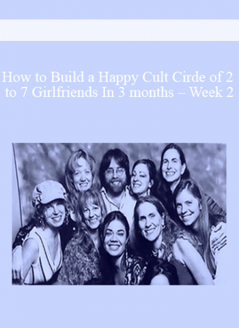 How to Build a Happy Cult Cirde of 2 to 7 Girlfriends In 3 months - Week 2