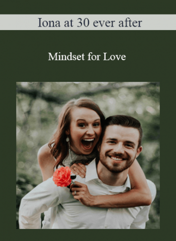 Iona at 30 ever after - Mindset for Love
