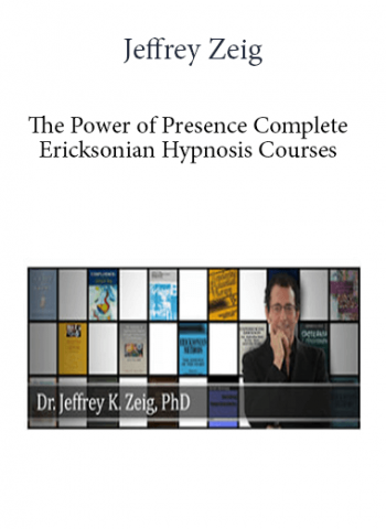 Jeffrey Zeig - The Power of Presence + Complete Ericksonian Hypnosis Courses