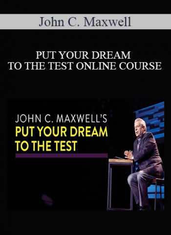 John C. Maxwell - PUT YOUR DREAM TO THE TEST ONLINE COURSE