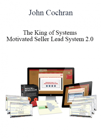 John Cochran - The King of Systems - Motivated Seller Lead System 2.0