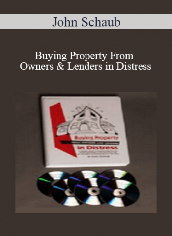 John Schaub - Buying Property From Owners & Lenders in Distress