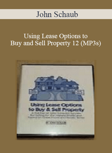 John Schaub - Using Lease Options to Buy and Sell Property 12 (MP3s)