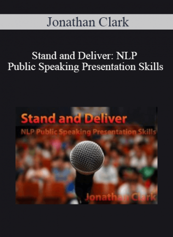 Jonathan Clark - Stand and Deliver: NLP Public Speaking Presentation Skills