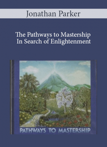 Jonathan Parker - The Pathways to Mastership: In Search of Enlightenment