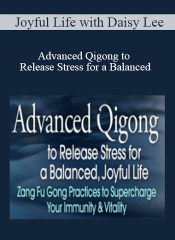 Joyful Life with Daisy Lee - Advanced Qigong to Release Stress for a Balanced