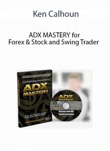 Ken Calhoun - ADX MASTERY for Forex & Stock and Swing Trader