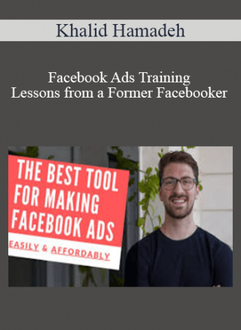 Khalid Hamadeh - Facebook Ads Training - Lessons from a Former Facebooker