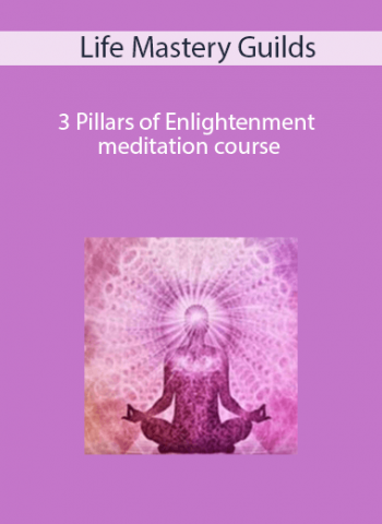 Life Mastery Guilds - 3 Pillars of Enlightenment meditation course