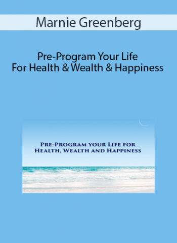 Marnie Greenberg - Pre-Program Your Life For Health & Wealth & Happiness