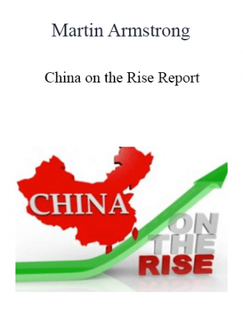 Martin Armstrong - China on the Rise Report