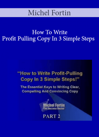 Michel Fortin - How To Write Profit Pulling Copy In 3 Simple Steps