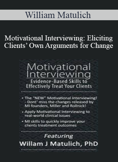 Motivational Interviewing: Eliciting Clients' Own Arguments for Change - William Matulich