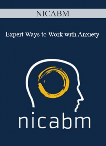 NICABM - Expert Ways to Work with Anxiety