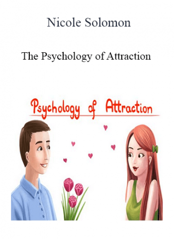 Nicole Solomon - The Psychology of Attraction