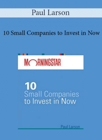 Paul Larson - 10 Small Companies to Invest in Now