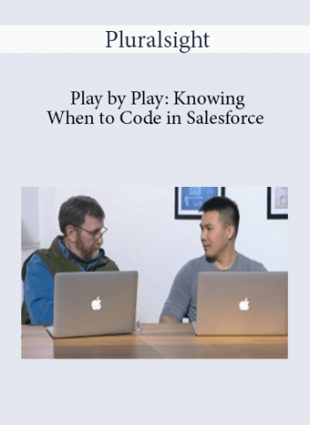 Pluralsight - Play by Play: Knowing When to Code in Salesforce