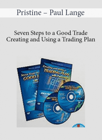 Pristine - Paul Lange - Seven Steps to a Good Trade & Creating and Using a Trading Plan