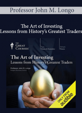 Professor John M. Longo - The Art of Investing: Lessons from History's Greatest Traders