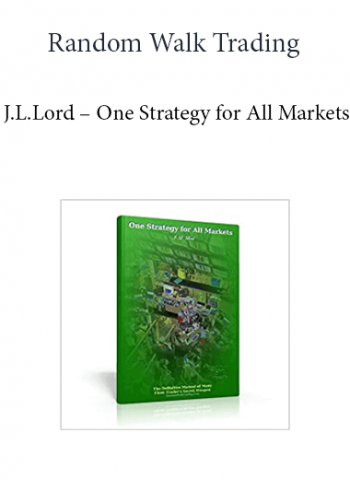 Random Walk Trading - J.L.Lord - One Strategy for All Markets