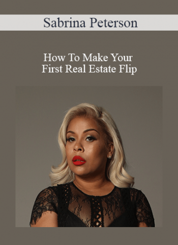 Sabrina Peterson - How To Make Your First Real Estate Flip