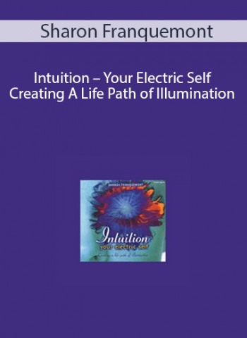 Sharon Franquemont - Intuition - Your Electric Self Creating A Life Path of Illumination