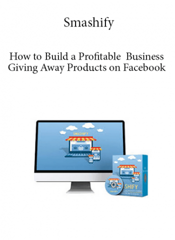Smashify - How to Build a Profitable Business Giving Away Products on Facebook - Without Sacrificing Your Money