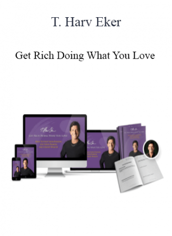 T. Harv Eker - Get Rich Doing What You Love