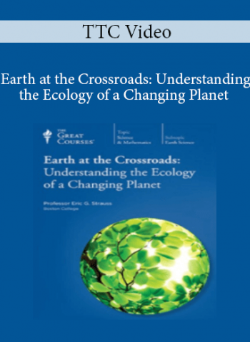 TTC Video - Earth at the Crossroads: Understanding the Ecology of a Changing Planet