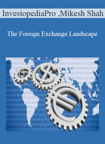 The Foreign Exchange Landscape - InvestopediaPro By Mikesh Shah