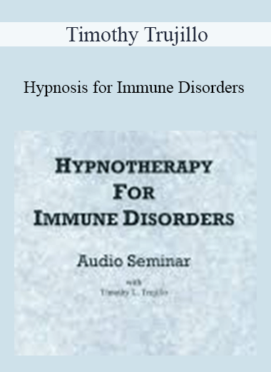 Timothy Trujillo - Hypnosis for Immune Disorders