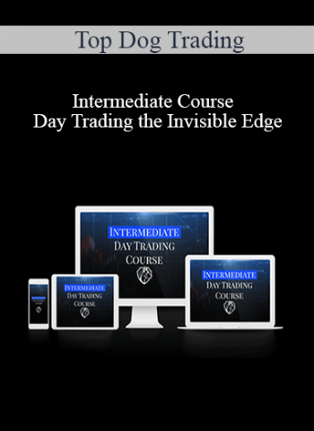 Top Dog Trading - Intermediate Course - Day Trading the Invisible Edge