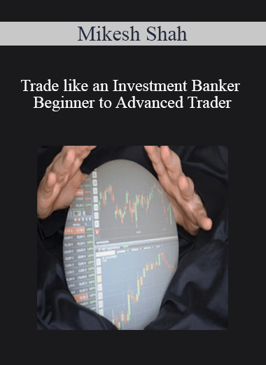 Trade like an Investment Banker - Beginner to Advanced Trader By Mikesh Shah