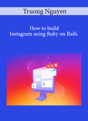 Truong Nguyen - How to build Instagram using Ruby on Rails