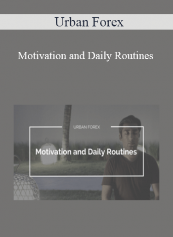 Urban Forex - Motivation and Daily Routines