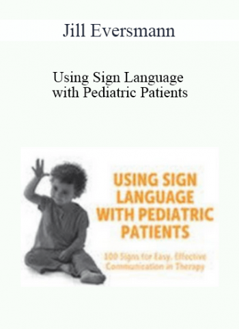 Using Sign Language with Pediatric Patients: 100 Signs for Easy