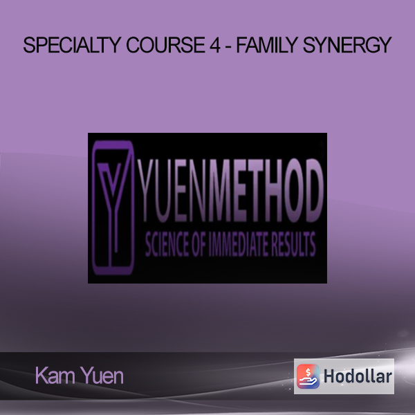 ( Yuen Method ) Kam Yuen - Specialty Course 4 - Family Synergy