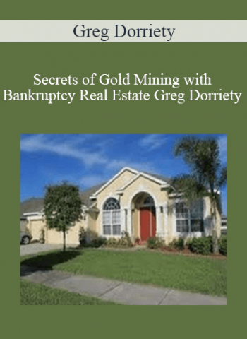 Greg Dorriety - Secrets of Gold Mining with Bankruptcy Real Estate Greg Dorriety