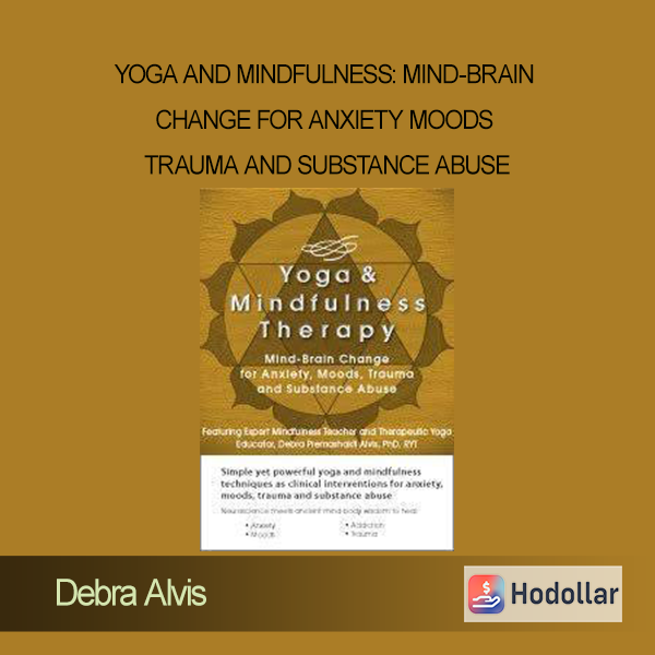 Debra Alvis - Yoga and Mindfulness: Mind-Brain Change for Anxiety Moods Trauma and Substance Abuse