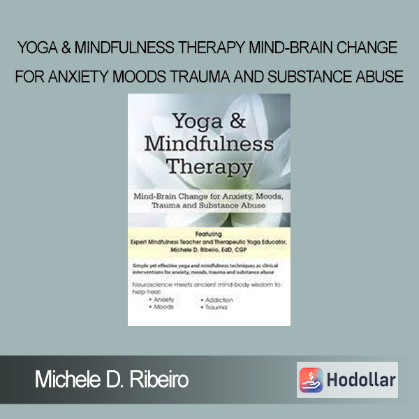 Michele D. Ribeiro - Yoga & Mindfulness Therapy Mind-Brain Change for Anxiety Moods Trauma and Substance Abuse