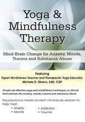 Michele D. Ribeiro - Yoga & Mindfulness Therapy: Mind-Brain Change for Anxiety, Moods, Trauma, and Substance Abuse